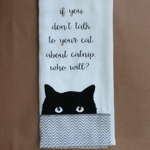 Tea Towel If you don't talk to your cat about catnip, who will?